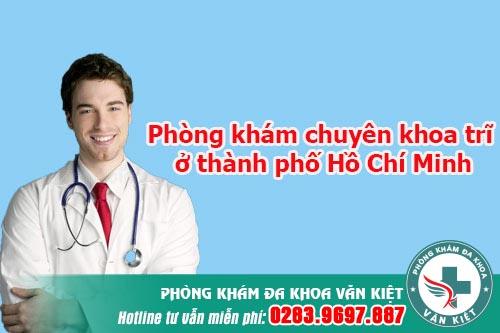Phòng khám bệnh trĩ ở TP HCM - Chuyên khoa trĩ nội - ngoại - hỗn hợp